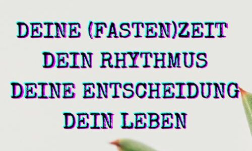 """""""Deine (Fasten) Zeit"""""""